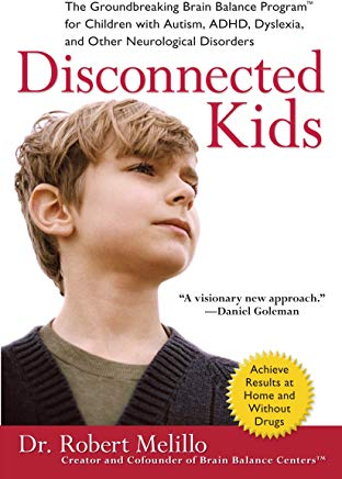 Disconnected Kids: The Groundbreaking Brain Balance Program for Children with Autism, ADHD, Dyslexia, and Other Neurological Disorders Cover
