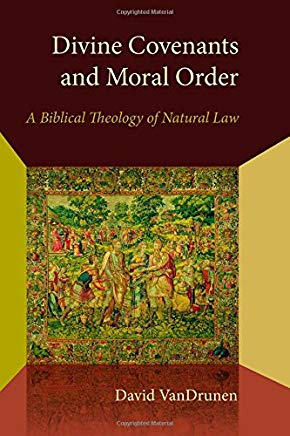 Divine Covenants and Moral Order: A Biblical Theology of Natural Law (Emory University Studies in Law and Religion) Cover