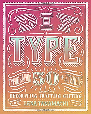 DIY Type: 50+ Typographic Stencils for Decorating, Crafting, and Gifting Cover