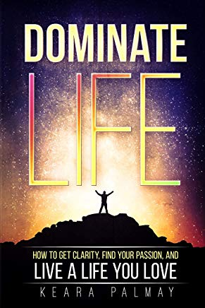 Dominate Life: How to Get Clarity, Find Your Passion, and Live a Life You Love Cover