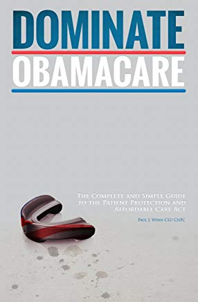 Dominate Obamacare: The Complete and Simple Guide to the Patient Protection and Affordable Care ACT Cover