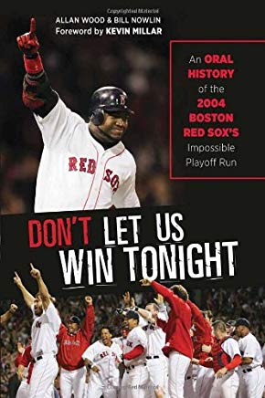 Don't Let Us Win Tonight: An Oral History of the 2004 Boston Red Sox's Impossible Playoff Run Cover