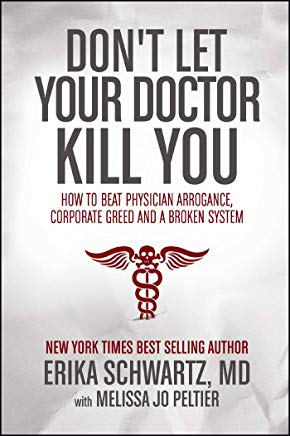 Don't Let Your Doctor Kill You: How to Beat Physician Arrogance, Corporate Greed and a Broken System Cover