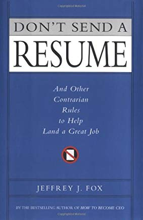 Don't Send a Resume: And Other Contrarian Rules to Help Land a Great Job Cover
