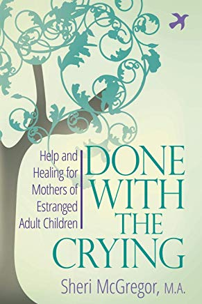 Done With The Crying: Help and Healing for Mothers of Estranged Adult Children Cover