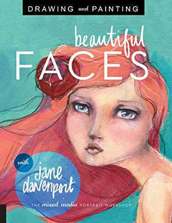 Drawing and Painting Beautiful Faces: A Mixed-Media Portrait Workshop Cover