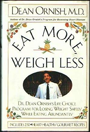 Eat More, Weigh Less: Dr. Dean Ornish's Life Choice Program for Losing Weight Safely While Eating Abundantly Cover