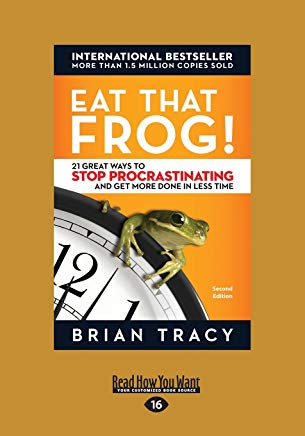 Eat That Frog!: 21 Great Ways to Stop Procrastinating and Get More Done in Less Time Cover