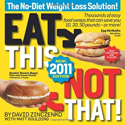 Eat This, Not That! 2011: Thousands of easy food swaps that can save you 10, 20, 30 pounds--or more! Cover