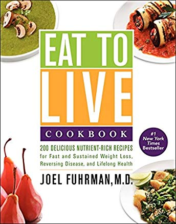 Eat to Live Cookbook: 200 Delicious Nutrient-Rich Recipes for Fast and Sustained Weight Loss, Reversing Disease, and Lifelong Health Cover