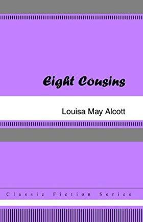 Eight Cousins [with Biographical Introduction] Cover