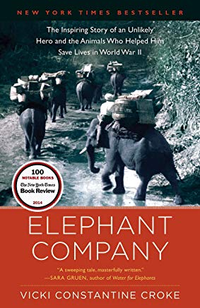 Elephant Company: The Inspiring Story of an Unlikely Hero and the Animals Who Helped Him Save  Lives in World War II Cover