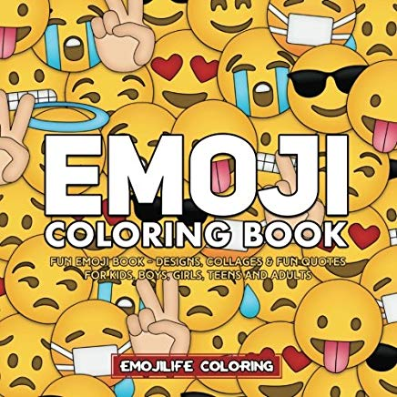 Emoji Coloring Book: Fun Emoji Book - Designs, Collages & Fun Quotes for Kids, Boys, Girls, Teens and Adults - Great Addition to Your Emoji Party Supplies and Emoji Stuff Cover
