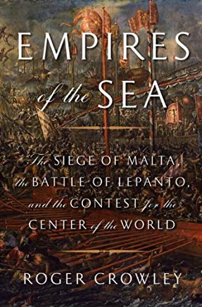 Empires of the Sea: The Siege of Malta, the Battle of Lepanto, and the Contest for the Center of the World Cover