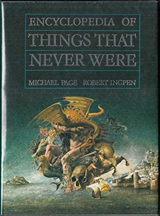 Encyclopedia of Things That Never Were: Creatures, Places, and People Cover