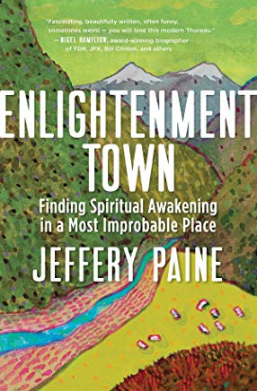 Enlightenment Town: Finding Spiritual Awakening in a Most Improbable Place Cover