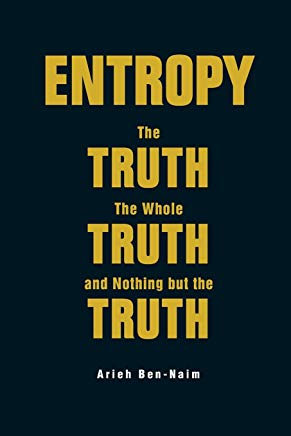 Entropy: The Truth, the Whole Truth, and Nothing But the Truth Cover