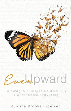 Ever Upward: Overcoming the Lifelong Losses of Infertility to Define Your Own Happy Ending Cover