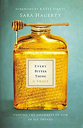 Every Bitter Thing Is Sweet: Tasting the Goodness of God in All Things Cover