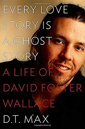 Every Love Story Is a Ghost Story: A Life of David Foster Wallace Cover