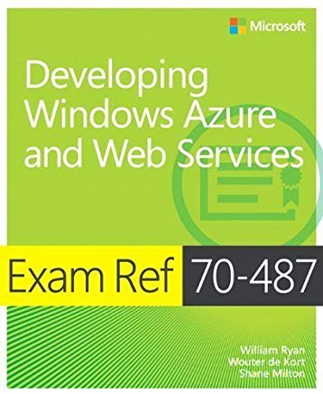 Exam Ref 70-487 Developing Windows Azure and Web Services (MCSD) by Ryan, William, de Kort, Wouter, Milton, Shane (2013) Paperback Cover