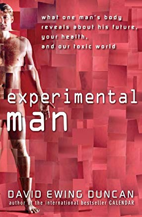Experimental Man: What One Man's Body Reveals about His Future, Your Health, and Our Toxic World Cover