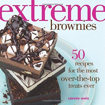 Extreme Brownies: 50 Recipes for the Most Over-the-Top Treats Ever Cover