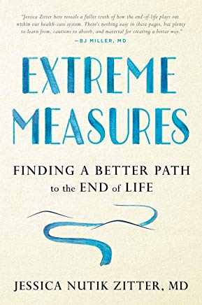 Extreme Measures: Finding a Better Path to the End of Life Cover