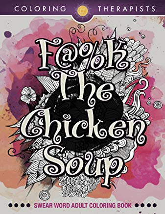 F@#k The Chicken Soup: Swear Word Adult Coloring Book (Swear Word Coloring and Art Book Series) Cover