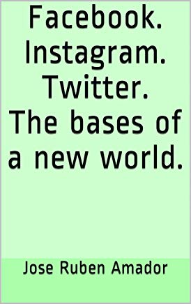 Facebook. Instagram. Twitter. The bases of a new world. ((Smartphone, Video games, Google, Cameras)  Book 2) Cover