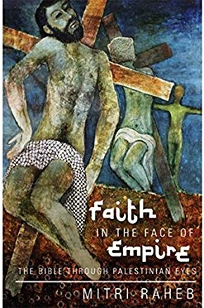 Faith in the Face of Empire: The Bible through Palestinian Eyes Cover