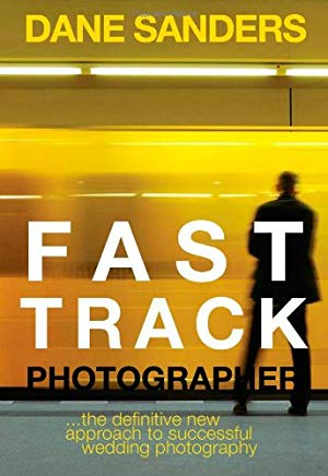 Fast Track Photographer: The Definitive New Approach to Successful Wedding Photography Cover