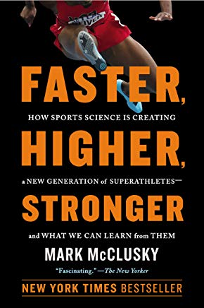 Faster, Higher, Stronger: How Sports Science Is Creating a New Generation of Superathletes--and What We Can Learn from Them Cover