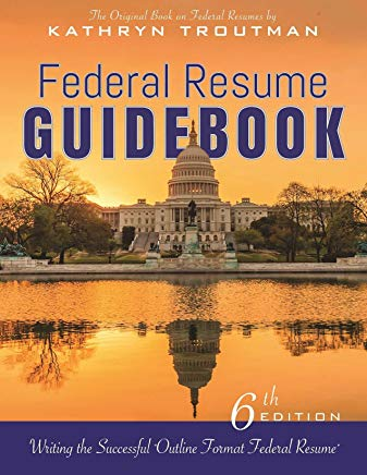 Federal Resume Guidebook 6th Ed,: Writing the Successful Outline Format Federal Resume Cover