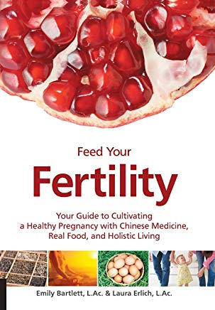 Feed Your Fertility: Your Guide to Cultivating a Healthy Pregnancy with Chinese Medicine, Real Food, and Holistic Living Cover