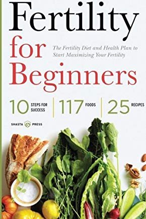 Fertility for Beginners: The Fertility Diet and Health Plan to Start Maximizing Your Fertility Cover