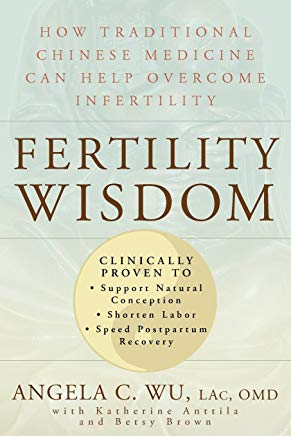 Fertility Wisdom: How Traditional Chinese Medicine Can Help Overcome Infertility Cover