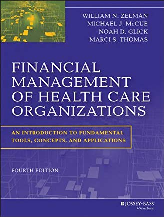 Financial Management of Health Care Organizations: An Introduction to Fundamental Tools, Concepts and Applications Cover