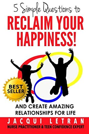 Five Simple Questions To Reclaim Your Happiness: and create amazing relationships for life (Words of Wisdom for Teens™) (Volume 1) Cover