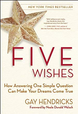 Five Wishes: How Answering One Simple Question Can Make Your Dreams Come True Cover