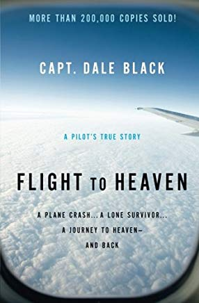 Flight to Heaven: A Plane Crash...A Lone Survivor...A Journey to Heaven--and Back Cover