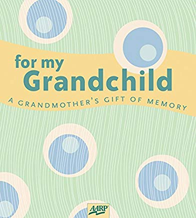 For My Grandchild: A Grandmother's Gift of Memory (AARP®) Cover