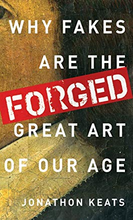 Forged: Why Fakes are the Great Art of Our Age Cover
