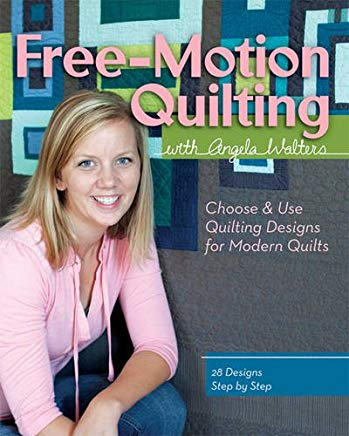 Free-Motion Quilting with Angela Walters: Choose & Use Quilting Designs on Modern Quilts Cover