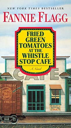 Fried Green Tomatoes at the Whistle Stop Cafe: A Novel Cover