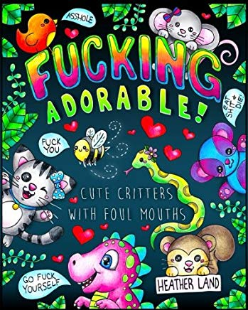 Fucking Adorable - Cute Critters with foul Mouths Cover