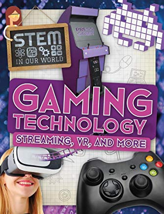 Gaming Technology: Streaming, VR, and More (Stem in Our World) Cover