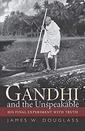Gandhi and the Unspeakable: His Final Experiment with Truth Cover