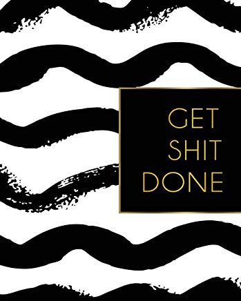 Get Shit Done: 2019 Weekly & Monthly Planner, Academic Student Planner,  Calendar Schedule Organizer and Journal Notebook with Inspirational Quotes ... goals,passion and happiness  (Vol 10) Cover