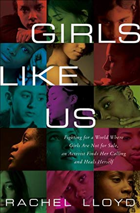 Girls Like Us: Fighting for a World Where Girls Are Not for Sale, an Activist Finds Her Calling and Heals Herself Cover